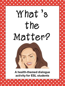 """""""What's the Matter?"""" Dialogue Activity with Cards: Health/Illnesses (ESL)"""