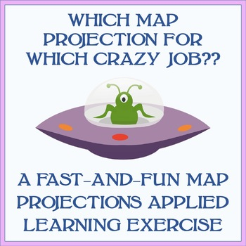 """""""Which Map Projection For Which Crazy Job?"""" Exercise - 20-30 Minutes"""