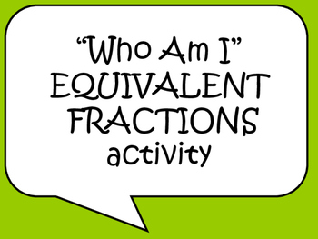 """Who am I?"" Equivalent Fractions Activity"