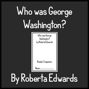 """""""Who was George Washington?"""" by Roberta Edwards - Chapter Questions"""