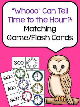 """Whooo"" Can Tell Time To the Hour? (Matching Game/Flash Cards)"