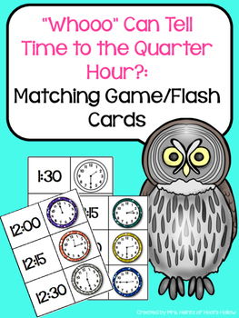 """Whooo"" Can Tell Time to the Quarter Hour? (Matching Game/Flash Cards)"