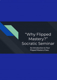 """Why Flipped Mastery?"" Socratic Seminar -  by Jake Habbege"