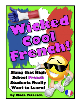 """""""Wicked Cool French!"""" (Cool French Slang Every Student Wants to Learn)"""