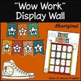 """""""Wow Work""""  Display Wall - Aboriginal Themed Classroom Decor - NAIDOC week"""