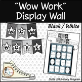 """Wow Work""  Display Wall - L3 - Black/White Classroom Decor"