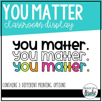 """You Matter."" - Classroom Display"