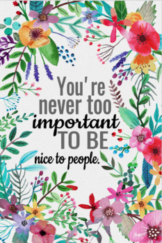 'You're Never Too Important to be Nice to People' Poster!