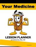 """Your Medicine"" Lesson Planner"