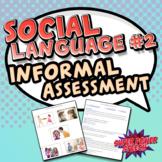Social Language Informal Assessment #2