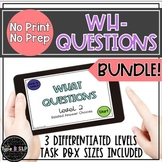 No Print No Prep WH Questions: The Bundle! WHO WHAT WHEN W