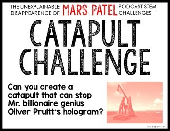 MARS PATEL Podcast Themed STEM Challenge: CATAPULT