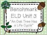 "1-LS3-1: Oak Tree Cycle-Benchmark ELD Unit 3 ""An Oak Tree Has a Life Cycle"""