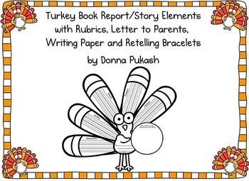 1. Turkey Book Report/Story Elements. Rubrics, Writing Paper, Retelling Bracelet