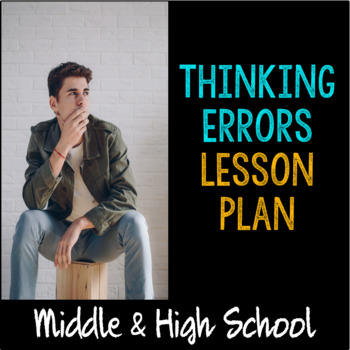 "School Counseling ""Thinking Errors"" Lesson for Teens in Middle and High School"