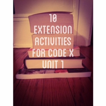 10 Extension Activities for Code X Unit 1