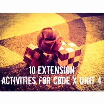 10 Extension Activities for Code X Unit 4 (Designing the Future)