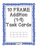 10 Frame Addition (1-9) Task Cards