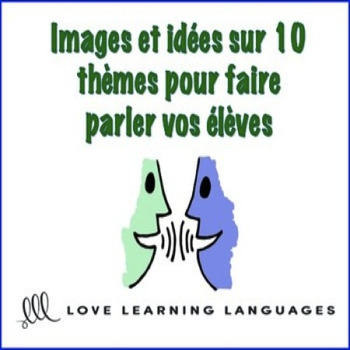 Images and French Discussion Prompts on 10 Themes - Images pour Faire Parler