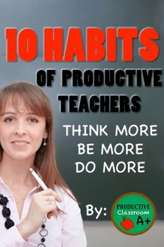 10 Habits of Productive Teachers: The Ultimate Teacher's Guide