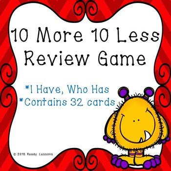 I Have Who Has 10 More 10 Less Game - 1.NBT.5