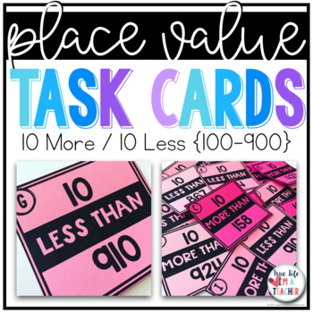 10 More / 10 Less Less Task Cards {3-Digit Numbers)