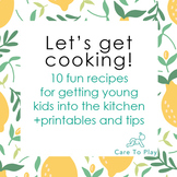 Activities: Let's Get Cooking! 10 fun and easy recipes for kids + printables