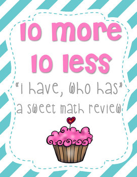 10 more 10 less I Have Who Has