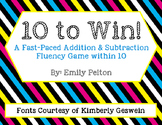 10 to Win!  A Fast-Paced Addition & Subtraction Fluecy Game within 10 - FREEBIE