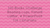 100 Books Challenge Reading Logs, Parent Letter, & PowerPoint for LIBRARIANS