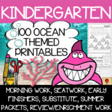 100 Kindergarten Ocean Theme No Prep Language, Reading, Writing, & Math Work