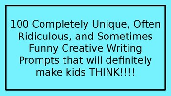 100 Totally Unique, Often Ridiculous, Sometimes Funny Creative Writing Prompts