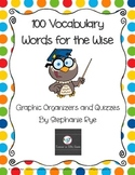 100 Vocabulary Words for the Wise Graphic Organizers and Quizzes