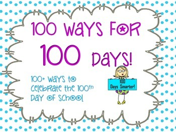 100 Ways for 100 Days! Over 100 ways to celebrate the 100th day of school