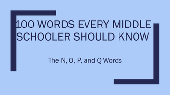 100 Words Every Middle Schooler Should Know- The N, O, P, Q Words