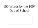 100 Words for the 100 days of school!