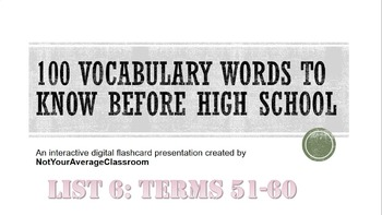 100 Words to Know Before High School List 6: words 51-60 EDITABLE