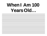 "100th Day of School Writing: ""When I Am 100 Years Old.."""