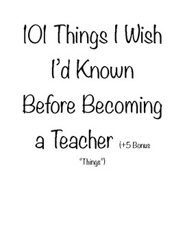 101 Things I Wish I'd Known Before Becoming a Teacher