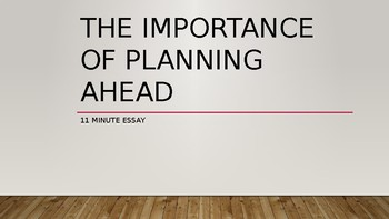 11 Minute Essay - The Importance of Planning Ahead