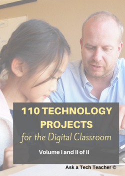 110 Technology Projects for the Digital Classroom: 55 Tech Projects Vol I/II