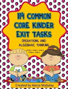 114 Common Core Kinder Exit Tasks (Operations and Algebraic Thinking)