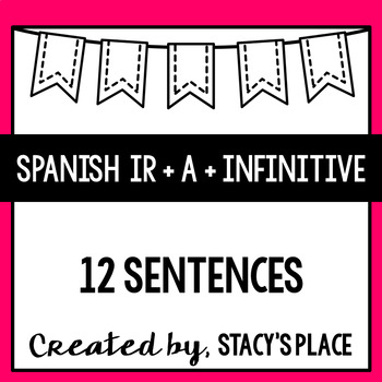Spanish Ir + a + Infinitive 12 Sentences