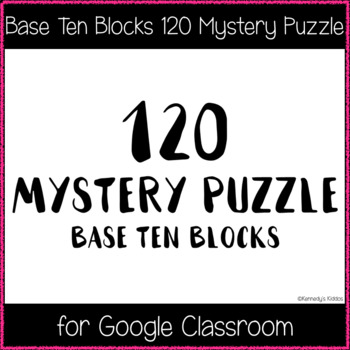 120 Chart Mystery Puzzle - Base Ten Blocks (Great for Google Classroom!)