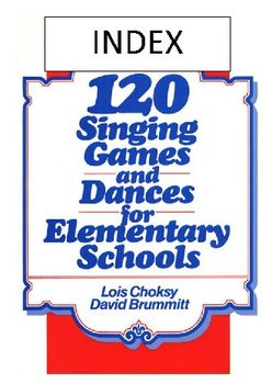 120 Singing Games and Dances for Elementary Schools - Index