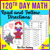 Read and Follow Directions and Math Activities 120th Day 1st & 2nd Grades