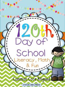 120th Day of School FUN Common Core Aligned