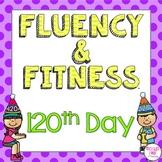 120th Day of School Fluency & Fitness®