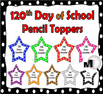 120th Day of School Ideas - Pencil Toppers / Badges {120 Days}
