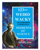 123-1/2 Weird Wacky or Otherwise Interesting Moments of Science